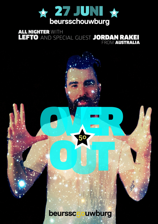 27.06: 50 = Over & Out: All Nighter with LEFTO & special guest Jordan Rakei