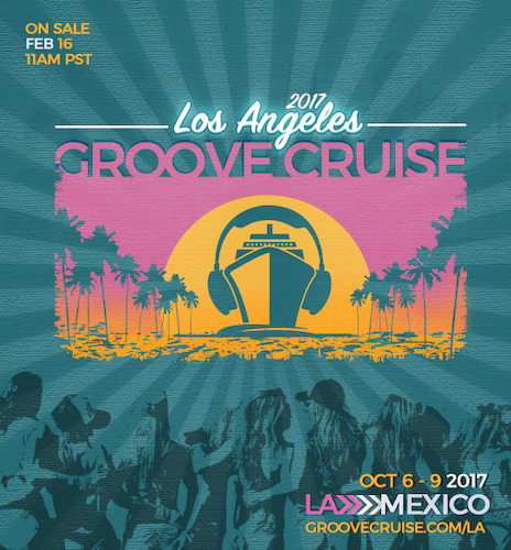 Groove Cruise Returns to LA this Fall, Charts Course to Ensenada Mexico October 6-9 weekend, 2017