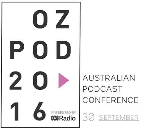 Preview: OzPod 2016: Australian Podcast Conference: full schedule now announced